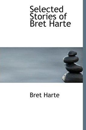 Selected Stories of Bret Harte Cover Image