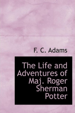 The Life and Adventures of Maj. Roger Sherman Potter Cover Image