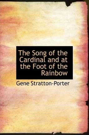 The Song of the Cardinal and at the Foot of the Rainbow Cover Image