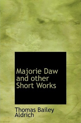 Majorie Daw and Other Short Works Cover Image