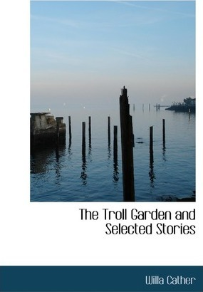 The Troll Garden and Selected Stories Cover Image