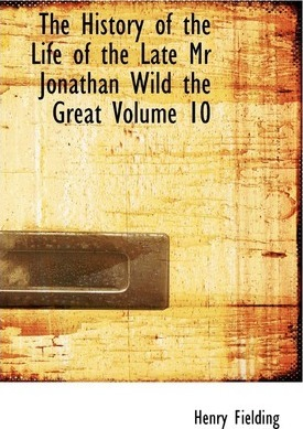 The History of the Life of the Late MR Jonathan Wild the Great Volume 10 Cover Image