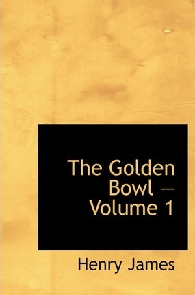 The Golden Bowl - Volume 1 Cover Image