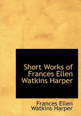 Short Works of Frances Ellen Watkins Harper Cover Image