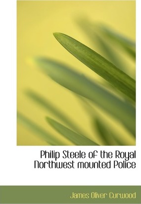 Philip Steele of the Royal Northwest Mounted Police Cover Image