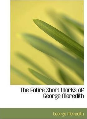 The Entire Short Works of George Meredith Cover Image