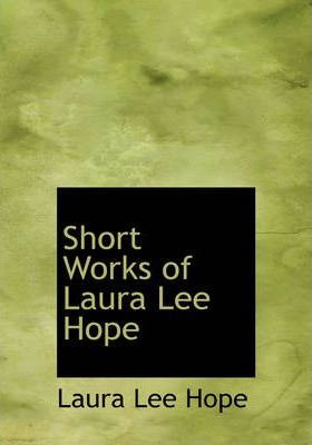 Short Works of Laura Lee Hope Cover Image