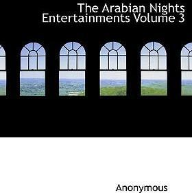 The Arabian Nights Entertainments Volume 3