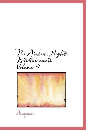 The Arabian Nights Entertainments Volume 4