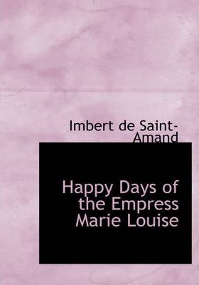 Happy Days of the Empress Marie Louise Cover Image
