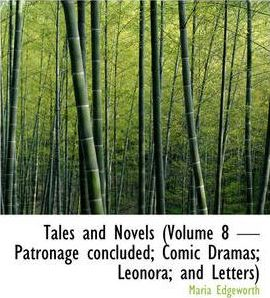 Tales and Novels (Volume 8 - Patronage Concluded; Comic Dramas; Leonora; And Letters) Cover Image
