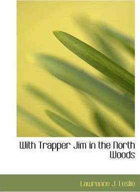With Trapper Jim in the North Woods Cover Image