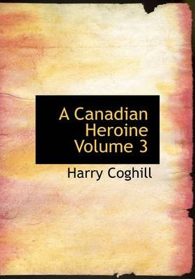 A Canadian Heroine Volume 3 Cover Image