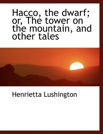 Hacco, the Dwarf; Or, the Tower on the Mountain, and Other Tales