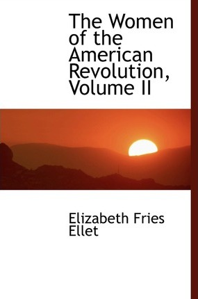 The Women of the American Revolution, Volume II