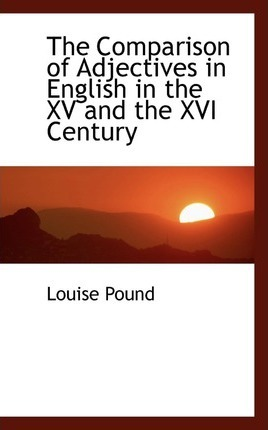The Comparison of Adjectives in English in the XV and the XVI Century