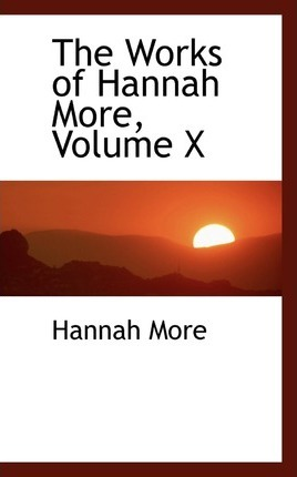 The Works of Hannah More, Volume X