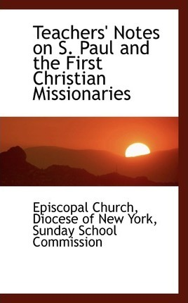 Teachers' Notes on S. Paul and the First Christian Missionaries