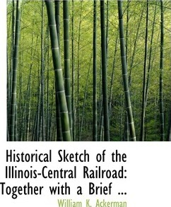 Historical Sketch of the Illinois-Central Railroad