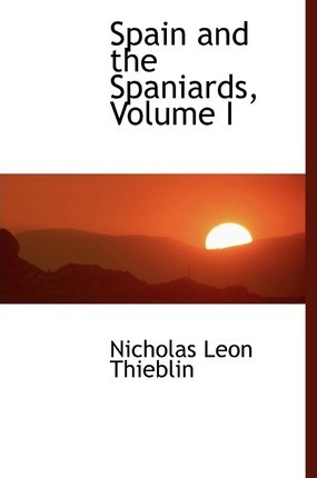 Spain and the Spaniards, Volume I