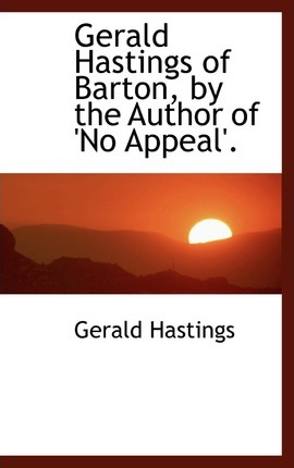 Gerald Hastings of Barton, by the Author of 'no Appeal'.