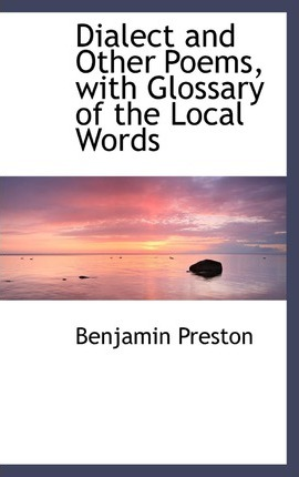 Dialect and Other Poems, with Glossary of the Local Words