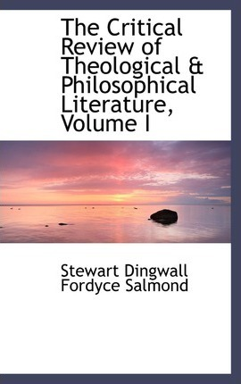 The Critical Review of Theological a Philosophical Literature, Volume I