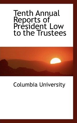 Tenth Annual Reports of President Low to the Trustees