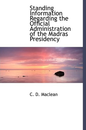 Standing Information Regarding the Official Administration of the Madras Presidency