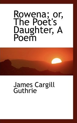 Rowena; Or, the Poet's Daughter, a Poem