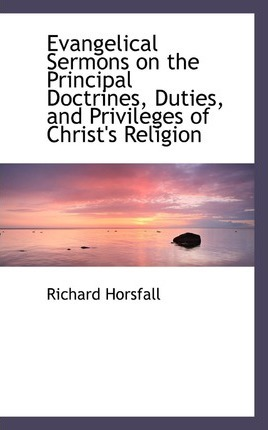 Evangelical Sermons on the Principal Doctrines, Duties, and Privileges of Christ's Religion