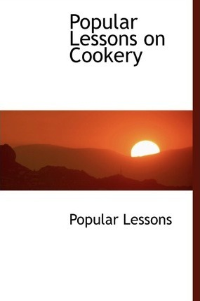 Popular Lessons on Cookery