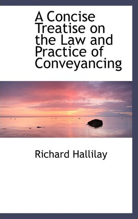 A Concise Treatise on the Law and Practice of Conveyancing