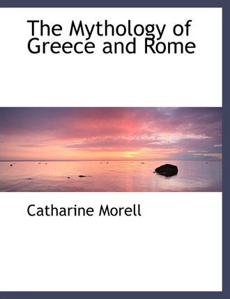 The Mythology of Greece and Rome
