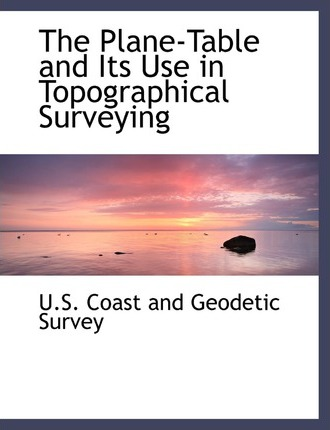 The Plane-Table and Its Use in Topographical Surveying