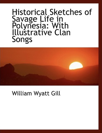 Historical Sketches of Savage Life in Polynesia