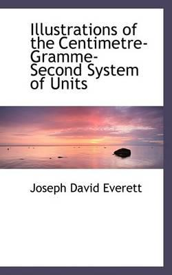 Illustrations of the Centimetre-Gramme-Second System of Units