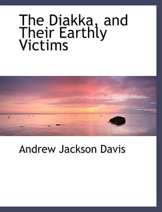 The Diakka, and Their Earthly Victims