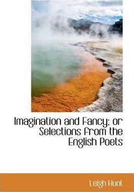 Imagination and Fancy; Or Selections from the English Poets