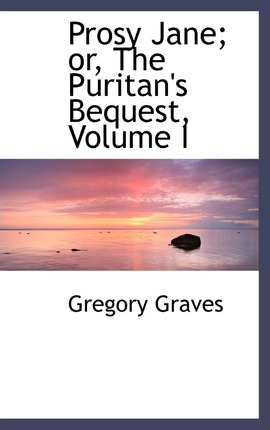 Prosy Jane; Or, the Puritan's Bequest, Volume I