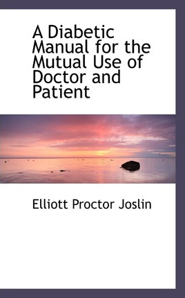A Diabetic Manual for the Mutual Use of Doctor and Patient