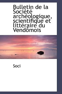 Bulletin de La Sociactac Archacologique, Scientifique Et Littacraire Du Vendaamois