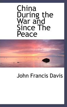 China During the War and Since the Peace
