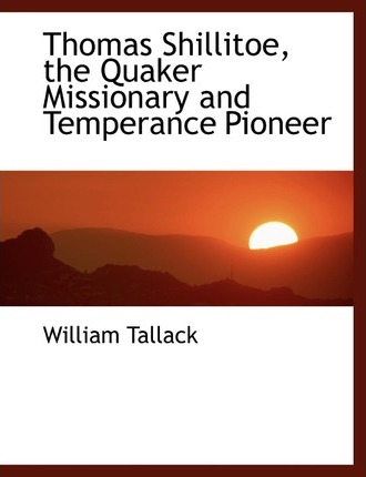 Thomas Shillitoe, the Quaker Missionary and Temperance Pioneer