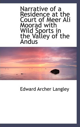 Narrative of a Residence at the Court of Meer Ali Moorad with Wild Sports in the Valley of the Andus