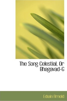 The Song Celestial, or Bhagavad-Gartac, from the Mahacbhacrata
