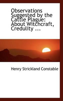 Observations Suggested by the Cattle Plague; About Witchcraft, Credulity, Superstition, Parliamentary Reform and Other Matters