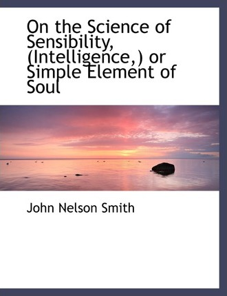 On the Science of Sensibility, (Intelligence, ) or Simple Element of Soul