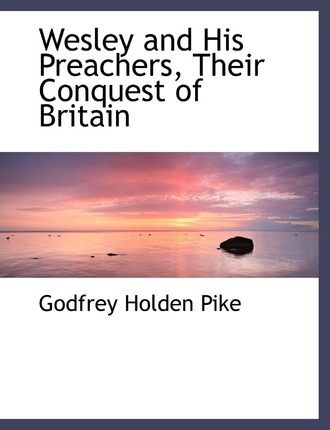 Wesley and His Preachers, Their Conquest of Britain