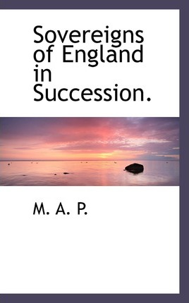 Sovereigns of England in Succession.